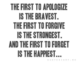 first-to-apologize-is-bravest-first-to-forgive-is-strongest-first-to-forget-is-happiest